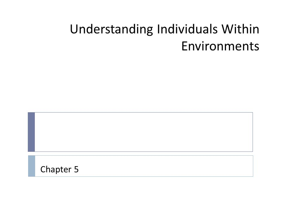 Understanding Individuals Within Environments Chapter 5