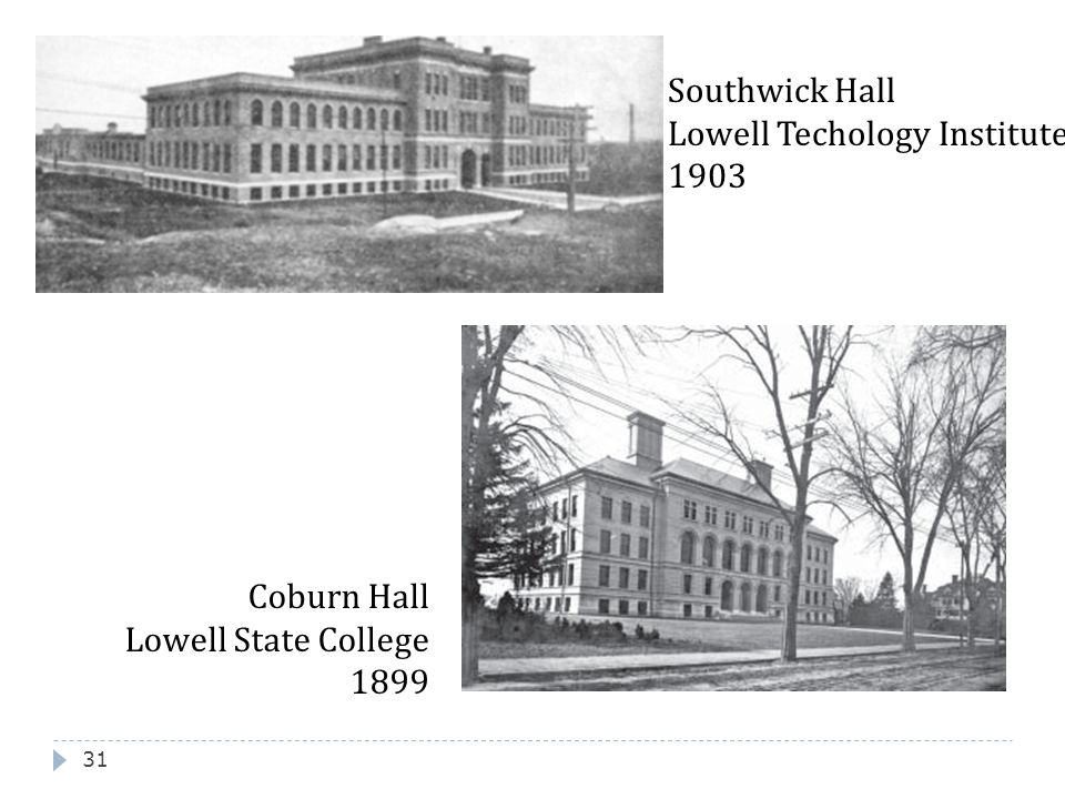 31 Southwick Hall Lowell Techology Institute 1903 Coburn Hall Lowell State College 1899