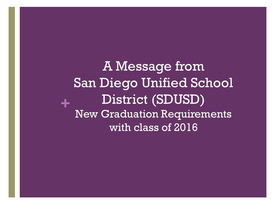 + A Message from San Diego Unified School District (SDUSD) New Graduation Requirements with class of 2016