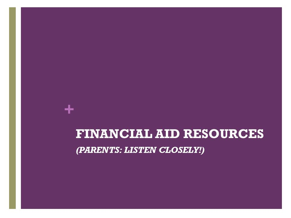+ FINANCIAL AID RESOURCES (PARENTS: LISTEN CLOSELY!)