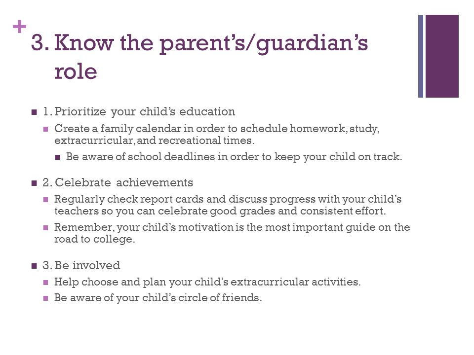 + 3. Know the parent's/guardian's role 1. Prioritize your child's education Create a family calendar in order to schedule homework, study, extracurric