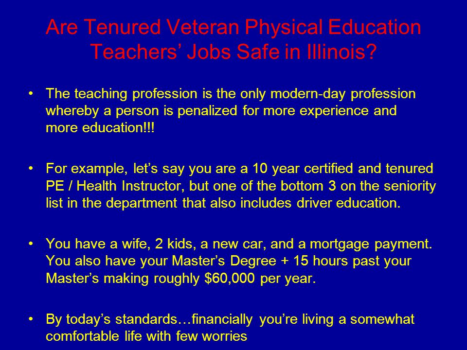 Are Tenured Veteran Physical Education Teachers' Jobs Safe in Illinois? The teaching profession is the only modern-day profession whereby a person is