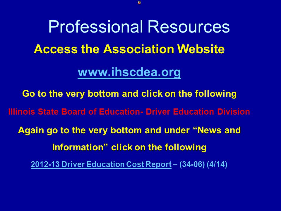 Professional Resources Access the Association Website www.ihscdea.org Go to the very bottom and click on the following Illinois State Board of Educati