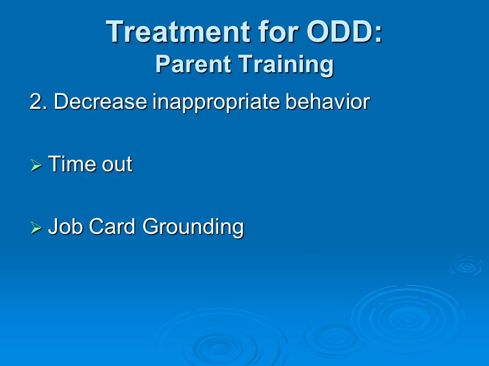 Treatment for ODD: Parent Training 2.