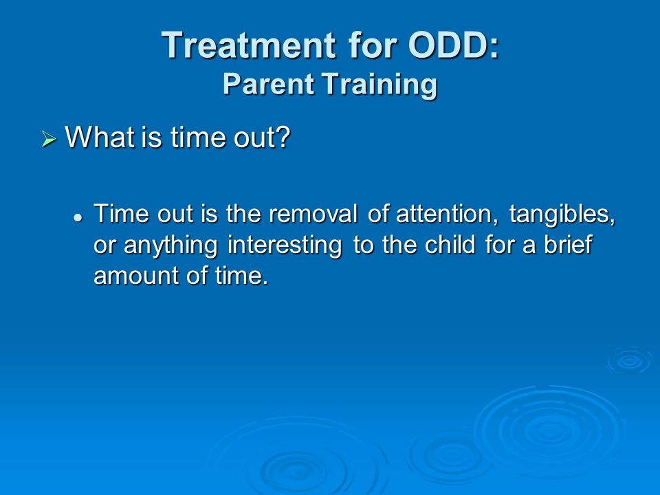Treatment for ODD: Parent Training  What is time out.