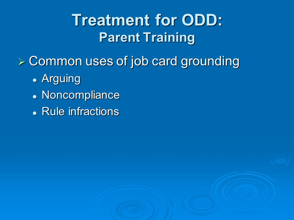 Treatment for ODD: Parent Training  Common uses of job card grounding Arguing Arguing Noncompliance Noncompliance Rule infractions Rule infractions
