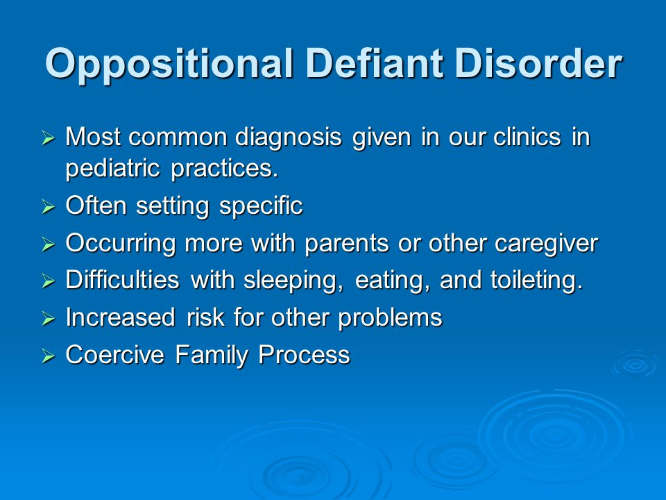 Oppositional Defiant Disorder  Most common diagnosis given in our clinics in pediatric practices.