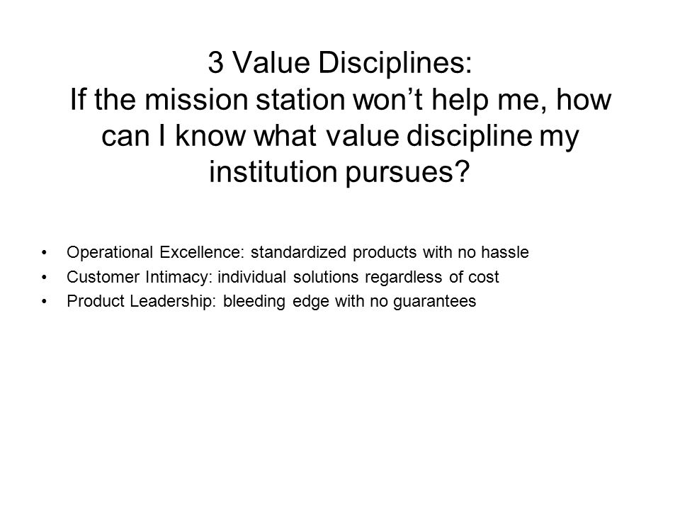 3 Value Disciplines: If the mission station won't help me, how can I know what value discipline my institution pursues.