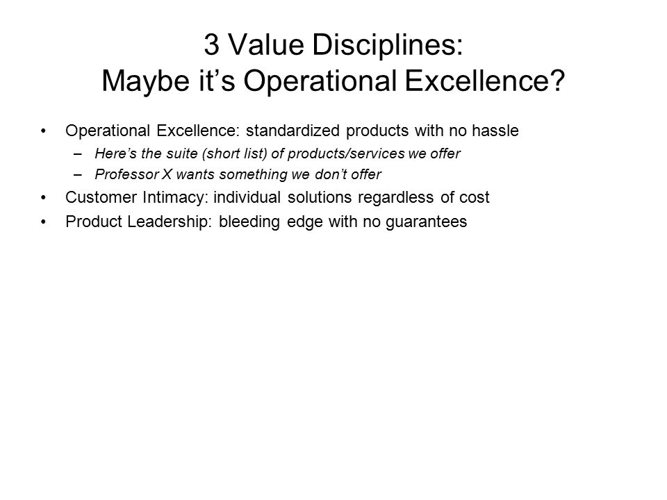 3 Value Disciplines: Maybe it's Operational Excellence.