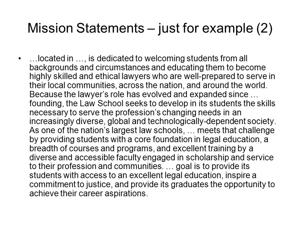 Mission Statements – just for example (3) … is a diverse community of learning whose essential mission is to help lawyers and legal institutions to meet the demands of a rapidly changing legal and professional environment.