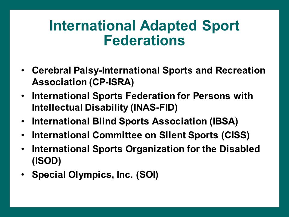 International Adapted Sport Federations Cerebral Palsy-International Sports and Recreation Association (CP-ISRA) International Sports Federation for P