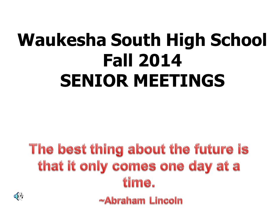 Waukesha South High School Fall 2014 SENIOR MEETINGS