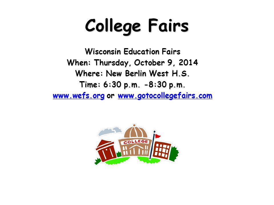 College Fairs Wisconsin Education Fairs When: Thursday, October 9, 2014 Where: New Berlin West H.S.
