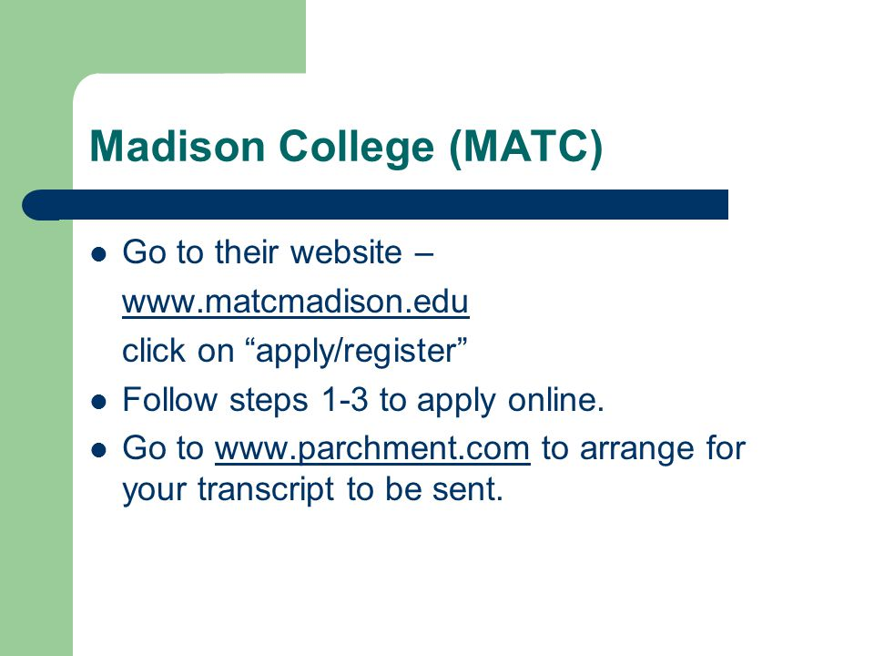 Madison College (MATC) Go to their website – www.matcmadison.edu click on apply/register Follow steps 1-3 to apply online.