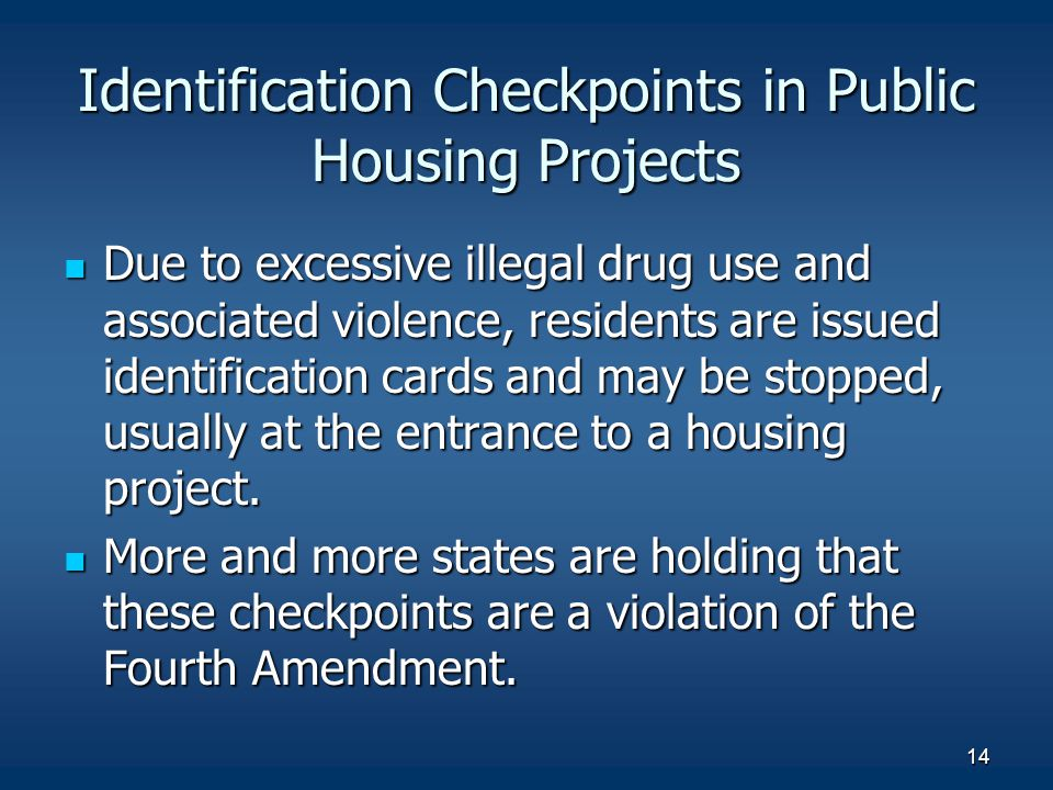 14 Identification Checkpoints in Public Housing Projects Due to excessive illegal drug use and associated violence, residents are issued identificatio