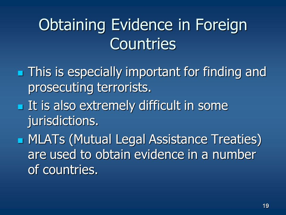 19 Obtaining Evidence in Foreign Countries This is especially important for finding and prosecuting terrorists.