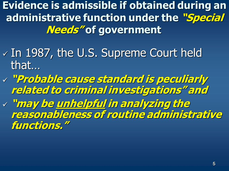 "5 In 1987, the U.S. Supreme Court held that… In 1987, the U.S. Supreme Court held that… ""Probable cause standard is peculiarly related to criminal inv"
