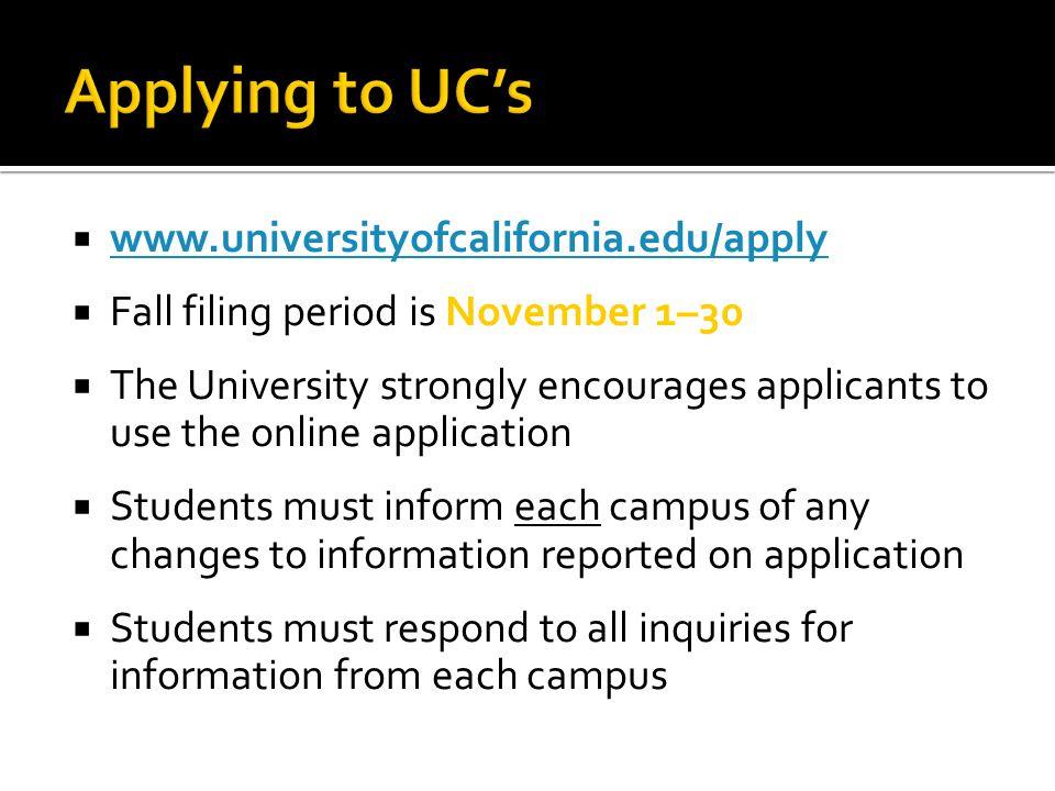  www.universityofcalifornia.edu/apply www.universityofcalifornia.edu/apply  Fall filing period is November 1–30  The University strongly encourages