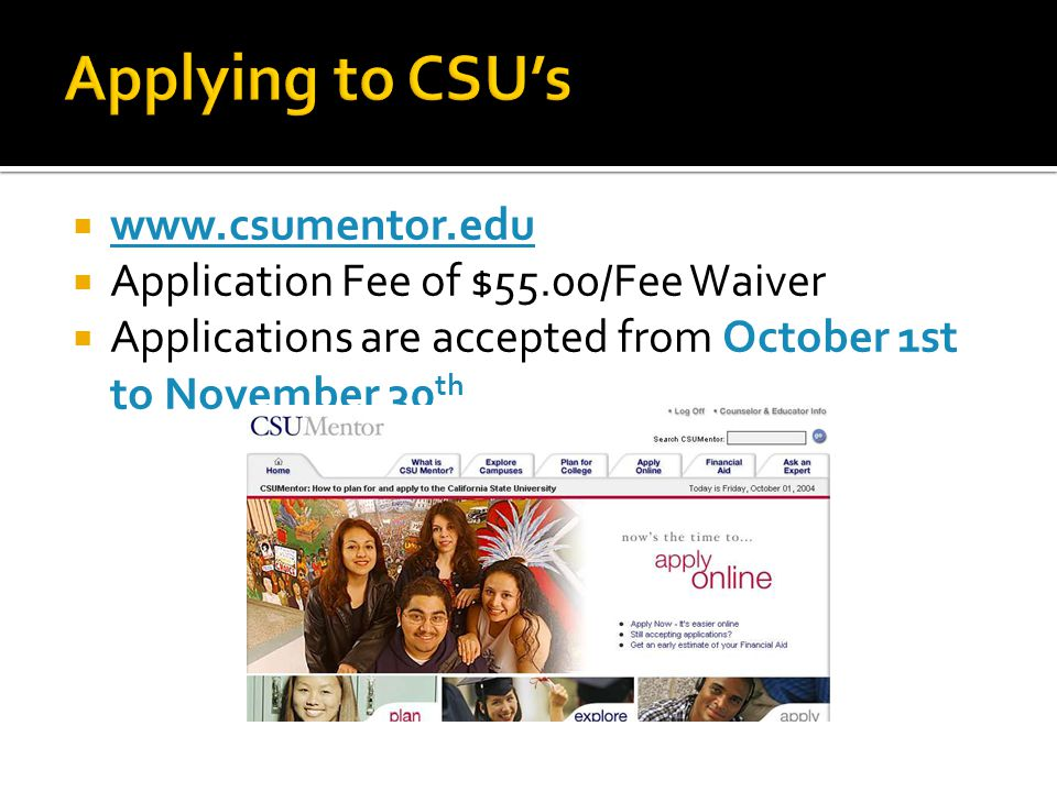  www.csumentor.edu www.csumentor.edu  Application Fee of $55.00/Fee Waiver  Applications are accepted from October 1st to November 30 th