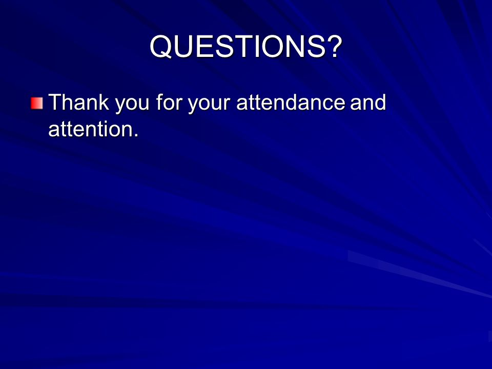 QUESTIONS? Thank you for your attendance and attention.