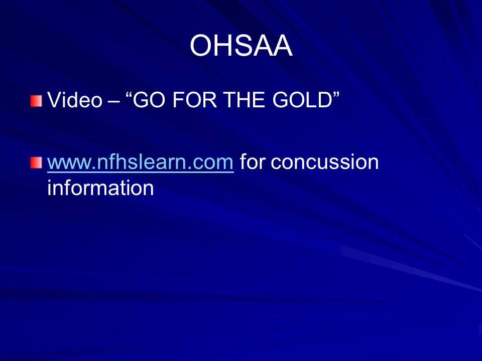 OHSAA Video – GO FOR THE GOLD www.nfhslearn.comwww.nfhslearn.com for concussion information