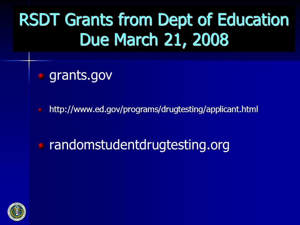 RSDT Grants from Dept of Education Due March 21, 2008 grants.govhttp://www.ed.gov/programs/drugtesting/applicant.html randomstudentdrugtesting.org
