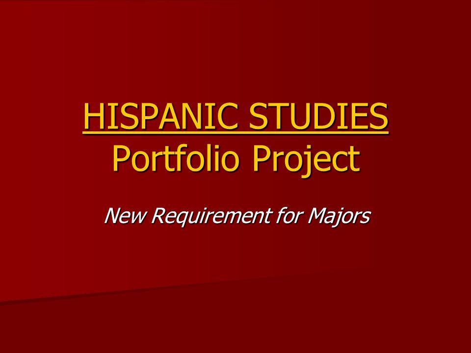 HISPANIC STUDIES Portfolio Project New Requirement for Majors