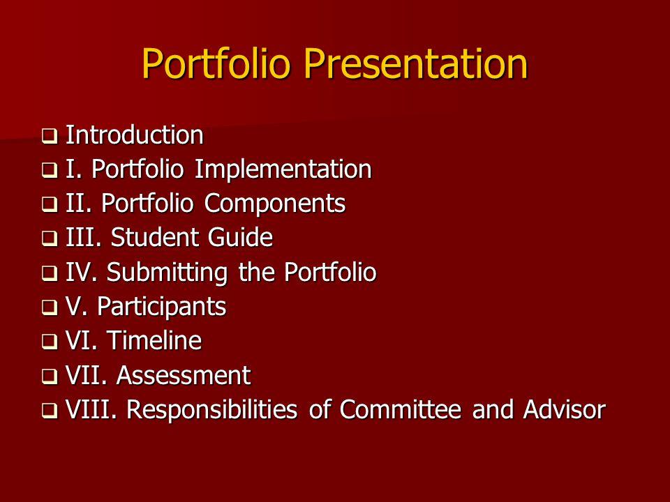 Portfolio Presentation  Introduction  I. Portfolio Implementation  II. Portfolio Components  III. Student Guide  IV. Submitting the Portfolio  V