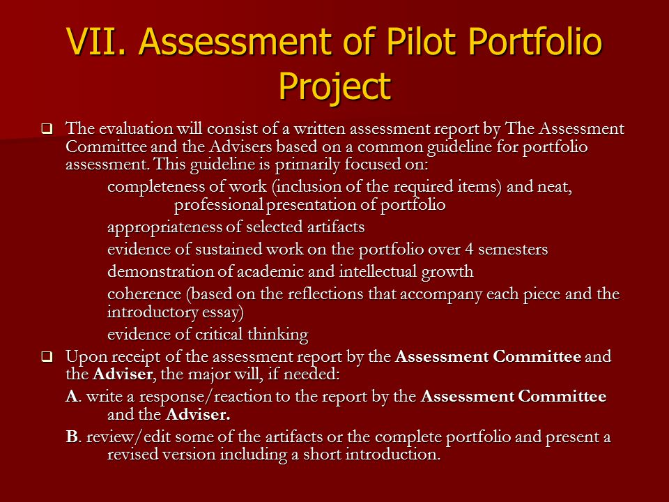VII. Assessment of Pilot Portfolio Project  The evaluation will consist of a written assessment report by The Assessment Committee and the Advisers b