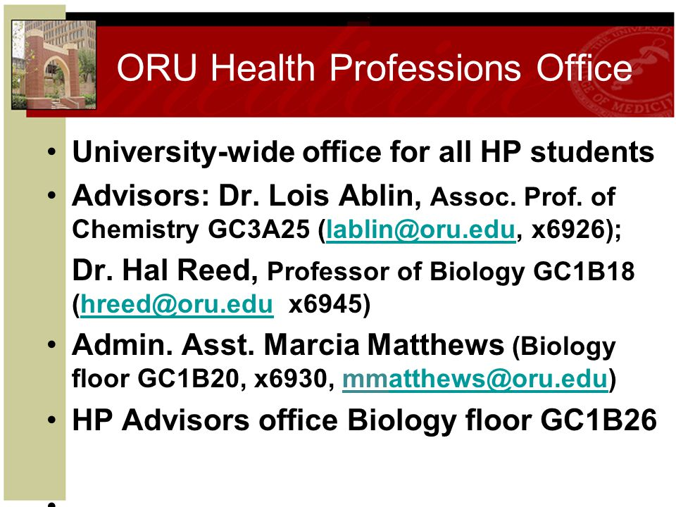 ORU Health Professions Office Counsel, advise, course selection, HP program selection, application process, preparation for standardized testing, encourage extracurricular medical experiences, mock interviews, write letters of recommendation, etc.