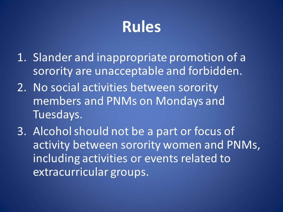 Rules 1.Slander and inappropriate promotion of a sorority are unacceptable and forbidden.