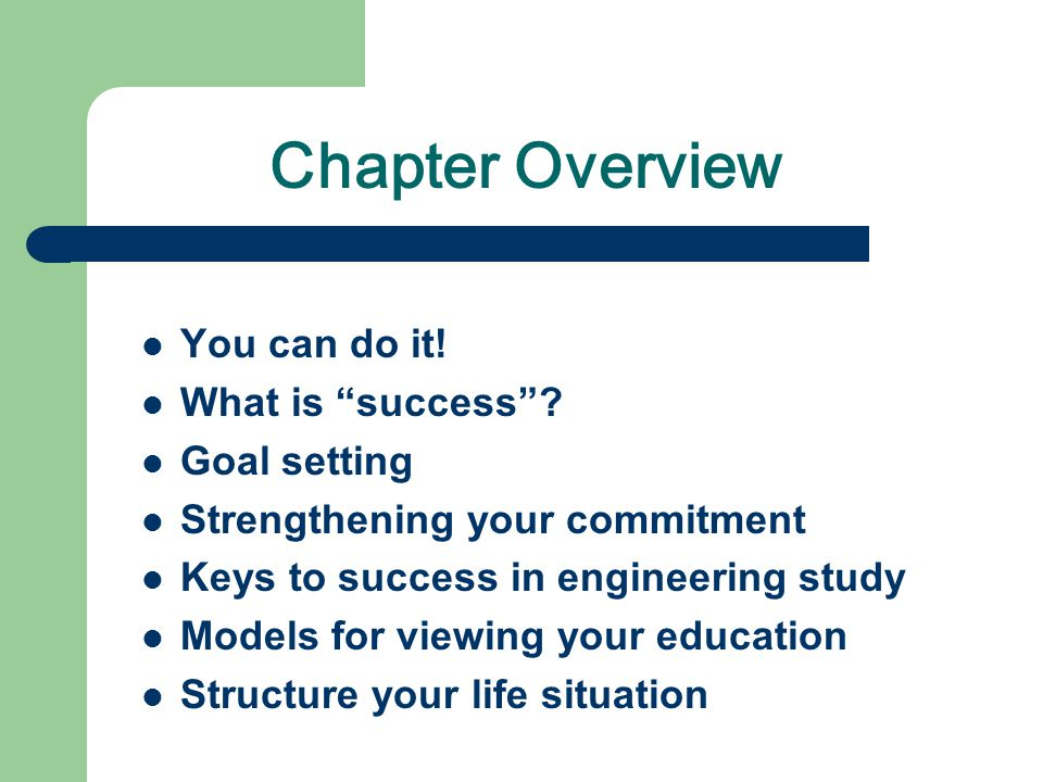 "Chapter Overview You can do it! What is ""success""? Goal setting Strengthening your commitment Keys to success in engineering study Models for viewing"