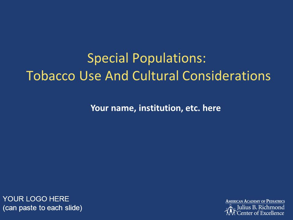 Special Populations: Tobacco Use And Cultural Considerations Your name, institution, etc.