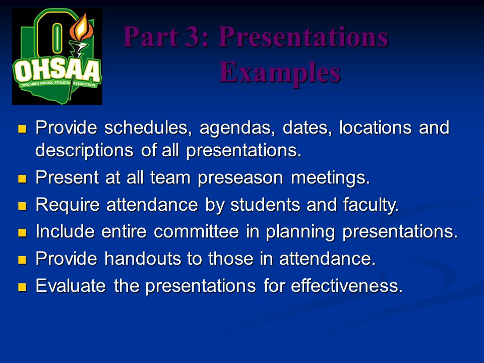 Part 3: Presentations Examples Examples Provide schedules, agendas, dates, locations and descriptions of all presentations.