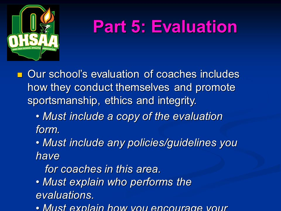 Part 5: Evaluation Our school's evaluation of coaches includes how they conduct themselves and promote sportsmanship, ethics and integrity.