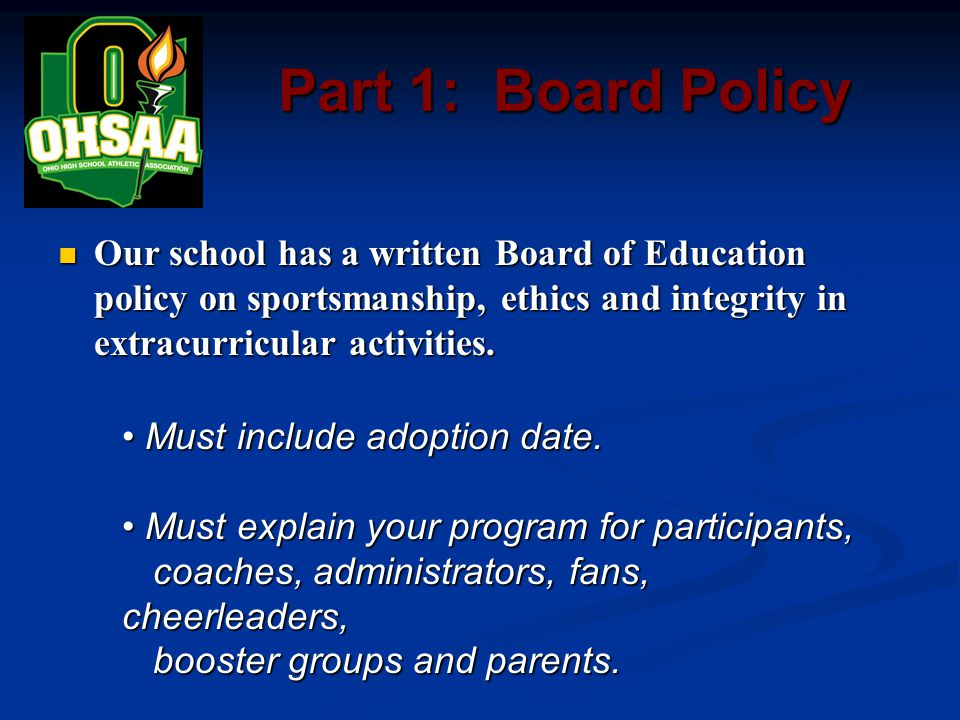 Part 1: Board Policy Our school has a written Board of Education policy on sportsmanship, ethics and integrity in extracurricular activities.