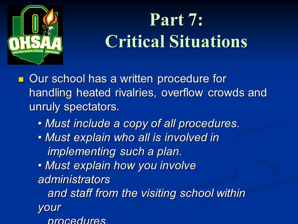 Part 7: Critical Situations Our school has a written procedure for handling heated rivalries, overflow crowds and unruly spectators.