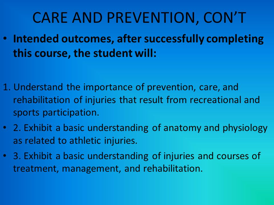 CARE AND PREVENTION, CON'T Intended outcomes, after successfully completing this course, the student will: 1.