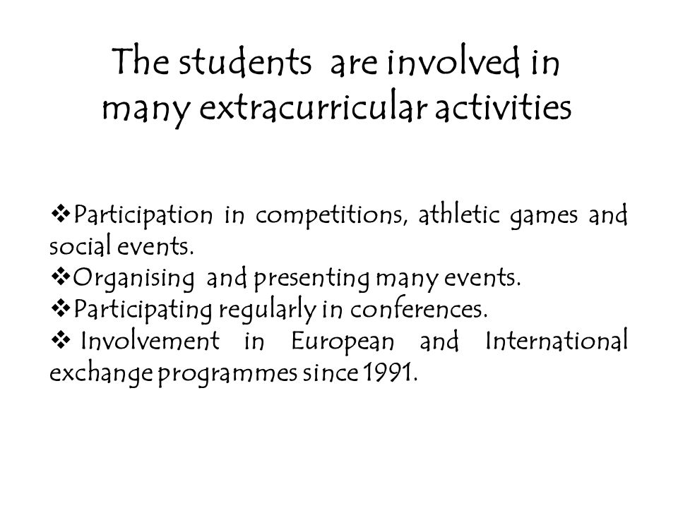 The students are involved in many extracurricular activities  Participation in competitions, athletic games and social events.  Organising and prese