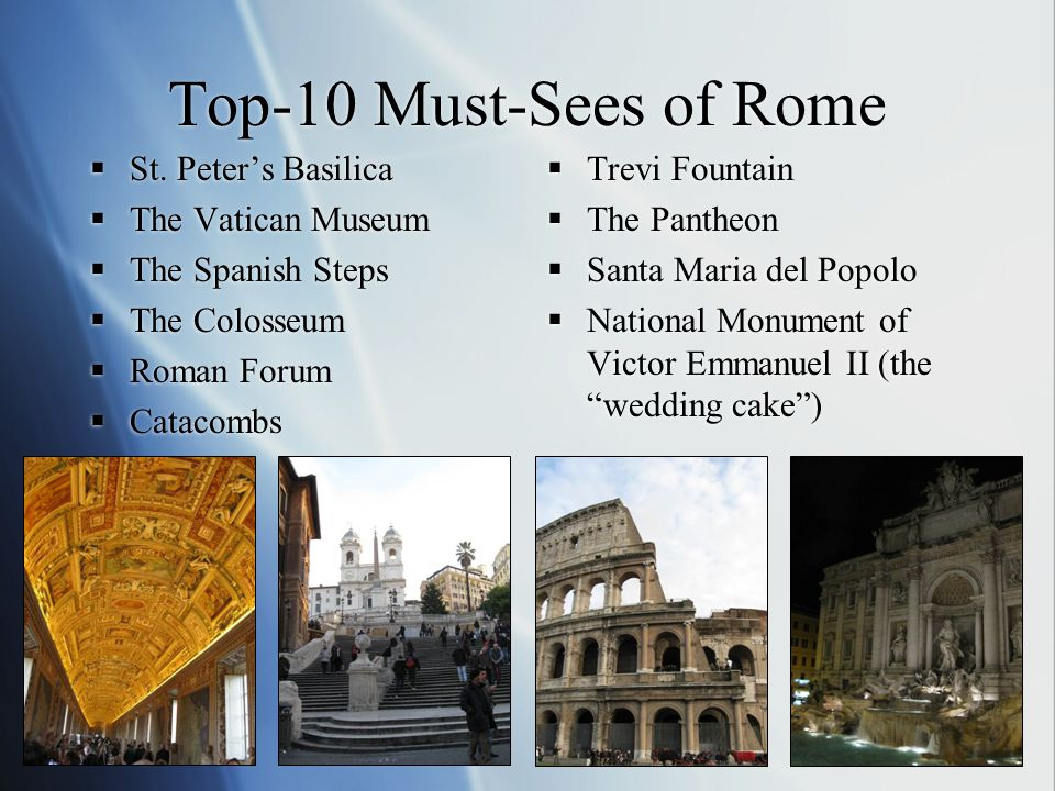 Top-10 Must-Sees of Rome  St. Peter's Basilica  The Vatican Museum  The Spanish Steps  The Colosseum  Roman Forum  Catacombs  St. Peter's Basil