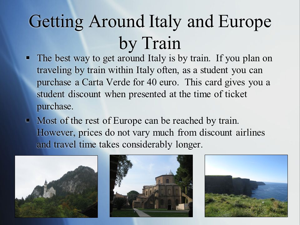 Getting Around Italy and Europe by Train  The best way to get around Italy is by train. If you plan on traveling by train within Italy often, as a st
