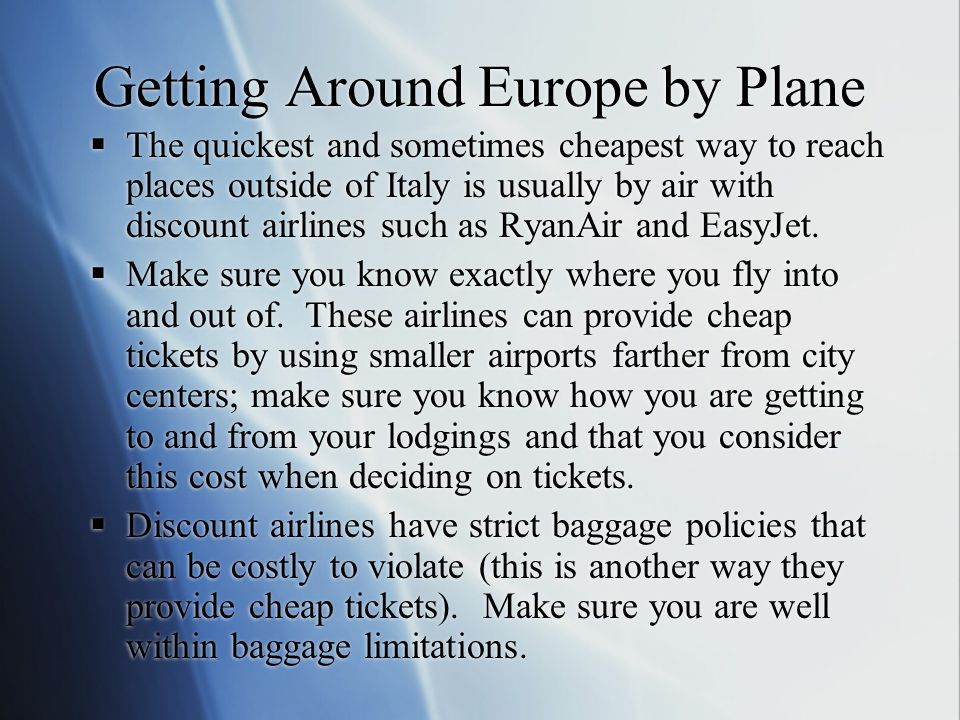 Getting Around Europe by Plane  The quickest and sometimes cheapest way to reach places outside of Italy is usually by air with discount airlines suc