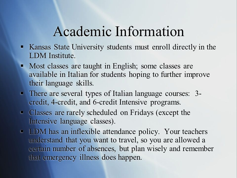 Academic Information  Kansas State University students must enroll directly in the LDM Institute.  Most classes are taught in English; some classes