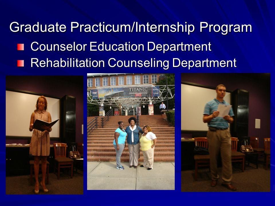Graduate Practicum/Internship Program Counselor Education Department Counselor Education Department Rehabilitation Counseling Department Rehabilitation Counseling Department