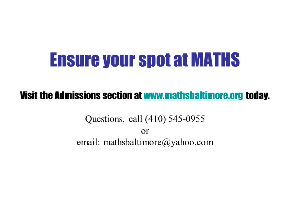 Ensure your spot at MATHS Visit the Admissions section at www.mathsbaltimore.org today.