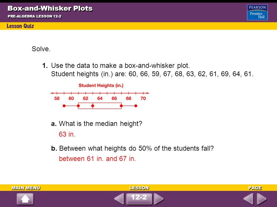 Box-and-Whisker Plots PRE-ALGEBRA LESSON 12-2 Solve.
