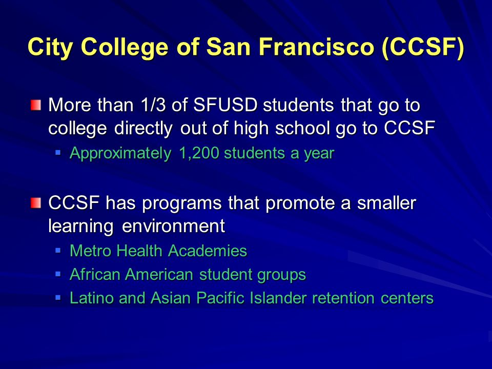 City College of San Francisco (CCSF) More than 1/3 of SFUSD students that go to college directly out of high school go to CCSF  Approximately 1,200 s