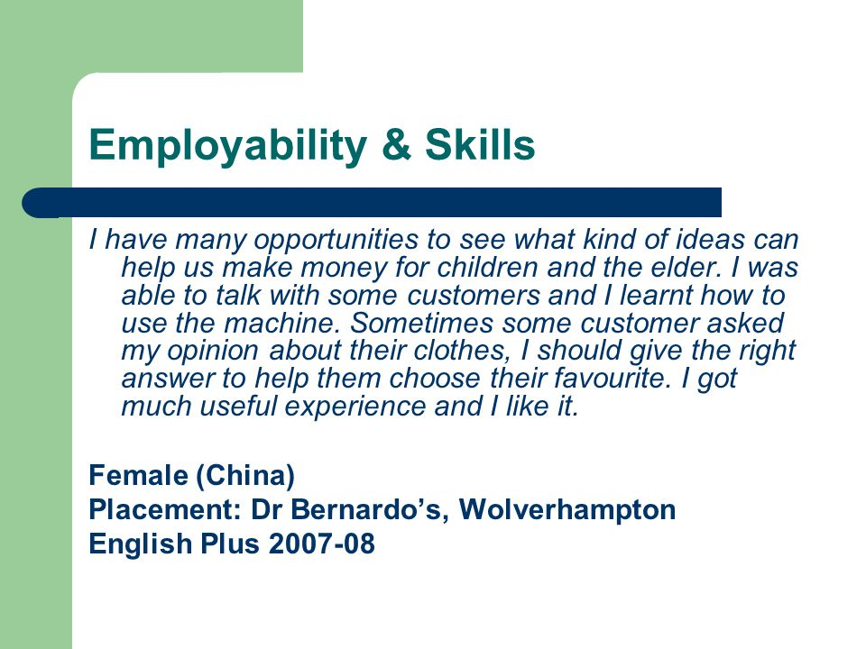 Employability & Skills I have many opportunities to see what kind of ideas can help us make money for children and the elder.