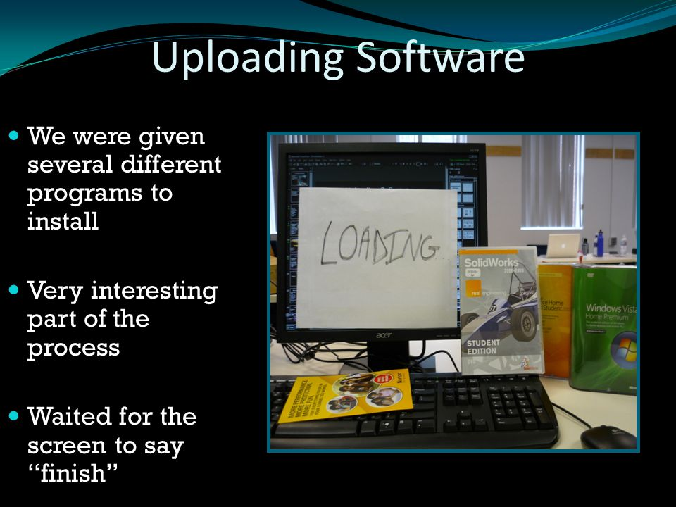 "Uploading Software We were given several different programs to install Very interesting part of the process Waited for the screen to say ""finish"""