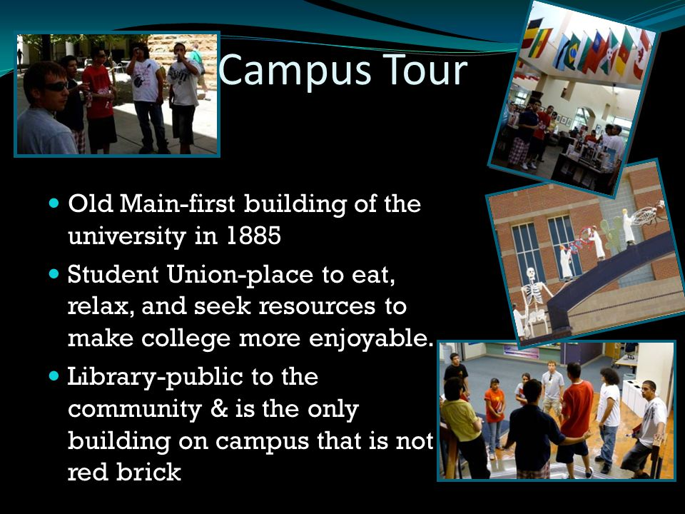 Campus Tour Old Main-first building of the university in 1885 Student Union-place to eat, relax, and seek resources to make college more enjoyable. Li